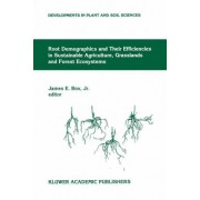 Root Demographics and Their Efficiencies in Sustainable Agriculture, Grasslands and Forest Ecosystems by James E. Box