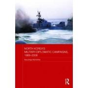 North Korea's Military-diplomatic Campaigns, 1966-2008 by Narushige Michishita