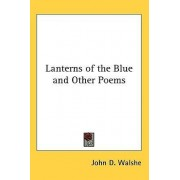 Lanterns of the Blue and Other Poems by John D Walshe