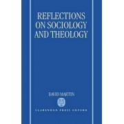Reflections on Sociology and Theology by David Martin