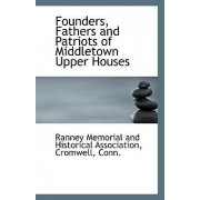 Founders, Fathers and Patriots of Middletown Upper Houses by Cro Memorial and Historical Association