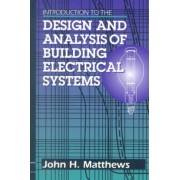 Introduction to the Design and Analysis of Building Electrical Systems by J. H. Matthews