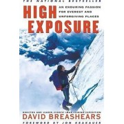 High Exposure: an Enduring Passion for Everest and Unforgiving Places by David Breashears