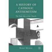 A History of Catholic Antisemitism by Robert Michael