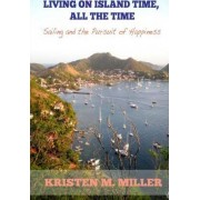 Living on Island Time, All the Time by Kristen M Miller