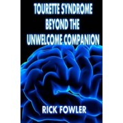 Tourette Syndrome, Beyond the Unwelcome Companion (Standard Print) by Rick J Fowler