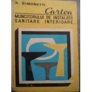 Cartea Muncitorului De Instalatii Sanitare Interioare - A. Simonetti