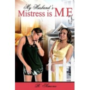 My Husbands Mistress Is Me by Mrs R Simone