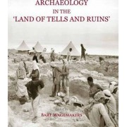 Archaeology in the 'Land of Tells and Ruins' by Bart Wagemakers