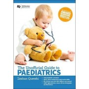 Unofficial Guide to Paediatrics: Core Paediatric Curriculum, OSCE, Clinical Examination and Practical Skills, 60+ Clinical Cases with 200+ MCQS to Test Yourself, 1000+ High Definition Colour Clinical Photographs and Illustrations: Unofficial Guide to Medi