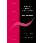Human Capital, Employment and Bargaining by Robert A. Hart