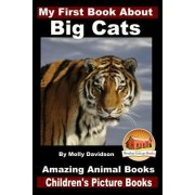 My First Book about Big Cats - Amazing Animal Books - Children's Picture Books by Molly Davidson