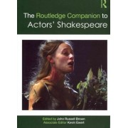 The Routledge Companion to Actors' Shakespeare by John Russell Brown