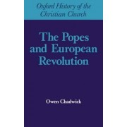 The Popes and European Revolution by Owen Chadwick