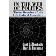 In the Web of Politics by Joel D. Aberbach