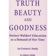 Truth, Beauty and Goodness by Gilbert Childs