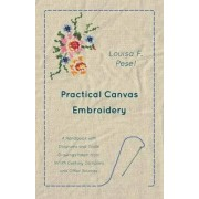 Practical Canvas Embroidery - A Handbook with Diagrams and Scale Drawings Taken from Xviith Century Samplers and Other Sources by Louisa F Pesel