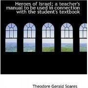 Heroes of Israel; A Teacher's Manual to Be Used in Connection with the Student's Textbook by Theodore Gerald Soares