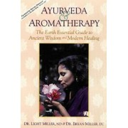 Ayurveda and Aromatherapy by Brian Miller