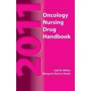 2011 Oncology Nursing Drug Handbook by Gail M. Wilkes