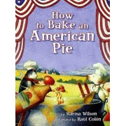 How to Bake an American Pie by Karma Wilson