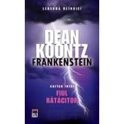 Fiul ratacitor - cartea intai seria Frankenstein