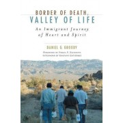 Border of Death, Valley of Life by Daniel G. Groody
