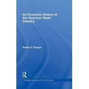 An Economic History of the American Steel Industry by Robert P. Rogers