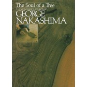 The Soul of a Tree: A Master Woodworkers Reflections by George Nakashima