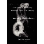 Ghost Stories of an Antiquary with More Ghost Stories of an Antiquary. Two Volumes in One. by M R James