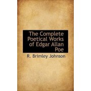 The Complete Poetical Works of Edgar Allan Poe by R Brimley Johnson
