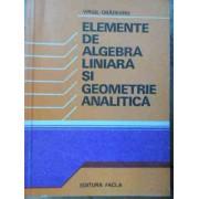 Elemente De Algebra Liniara Si Geometrie Analitica - Virgil Obadeanu