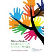 Relationship-Based Research in Social Work by Gillian Ruch