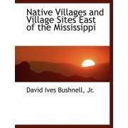 Native Villages and Village Sites East of the Mississippi by Jr. David Ives Bushnell