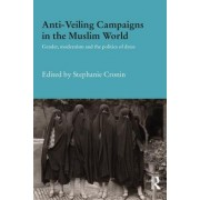 Anti-Veiling Campaigns in the Muslim World: Gender, Modernism and the Politics of Dress