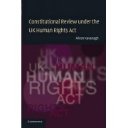 Constitutional Review Under the UK Human Rights Act by Aileen Kavanagh