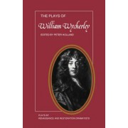 The Plays of William Wycherley: WITH Love in a Wood, AND The Gentleman Dancing-master, AND The Country Wife, AND The Plain-dealer by William Wycherley
