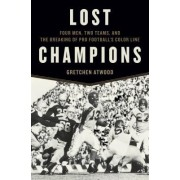 Lost Champions: Four Men, Two Teams, and the Breaking of Pro Football S Color Line
