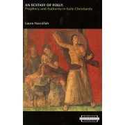 An Ecstasy of Folly by Laura (Assistant Professor of New Testament and Early Christianity Nasrallah