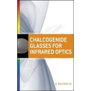 Chalcogenide Glasses for Infrared Optics by A. Ray Hilton