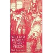 William Blake's Comic Vision by Nicholas Rawlinson