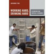 Working Hard, Drinking Hard by Adrienne Pine