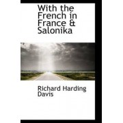 With the French in France & Salonika by Richard Harding Davis