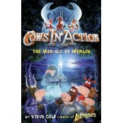 Cows in Action 8: The Moo-gic of Merlin by Steve Cole