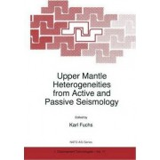 Upper Mantle Heterogeneities from Active and Passive Seismology by Karl Fuchs