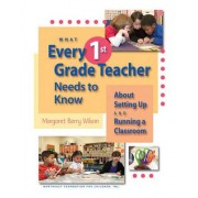 What Every 1st Grade Teacher Needs to Know about Setting Up and Running a Classroom by Margaret Berry Wilson