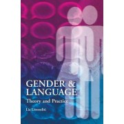 Gender and Language Theory and Practice by Lia Litosseliti