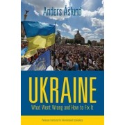 Ukraine: What Went Wrong and How to Fix It by Anders Aslund