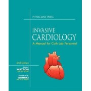 Invasive Cardiology: A Manual for Cath Lab Personnel by Sandy Watson