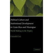 Political Culture and Institutional Development in Costa Rica and Nicaragua by Consuelo Cruz